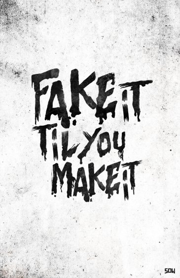 fake_it_til_you_make_it_poster_by_sdwhaven-d6obod6